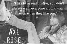 axl rose quote :) yep same here Axl Rose, Guns N Roses, Rose Quotes, Band Quotes, Rock N Roll, Rock And Roll Quotes, I Origins, Slash, Music Memes