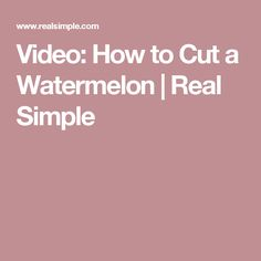 Video: How to Cut a Watermelon  | Real Simple