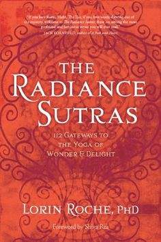 Buy The Radiance Sutras: 112 Gateways to the Yoga of Wonder and Delight by Lorin Roche, PhD, Shiva Rea and Read this Book on Kobo's Free Apps. Discover Kobo's Vast Collection of Ebooks and Audiobooks Today - Over 4 Million Titles! Tantra, Tantric Yoga, Meditation Books, Yoga Books, Daily Meditation, Believe, Electronic, Journey, Meditation Techniques