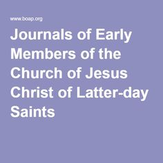 Journals of Early Members of the Church of Jesus Christ of Latter-day Saints
