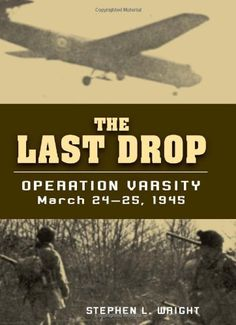 """<a id=""""dd_start""""></a><p>See larger image Last Drop, The: Operation Varsity, March 24-25, 1945 (Hardcover) By (author): Stephen L. Wright Operation Varsity was the last major airborne offensive of World War II and remains the largest and most successful single-lift drop in history. Conducted by the British 6th and the American 17th Airborne …</p><a id=""""dd_end""""></a><div class='dd_outer'><div class='dd_inner'><div id='dd_ajax_float'><div class='dd_button_v'><a ..."""