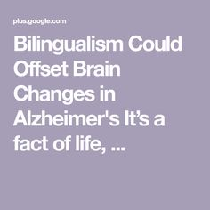 Bilingualism Could Offset Brain Changes in Alzheimer's  It's a fact of life, ...