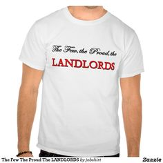 The Few The Proud The LANDLORDS Tee Shirts