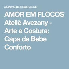 AMOR EM FLOCOS     Ateliê Avezany -  Arte e Costura: Capa de Bebe Conforto