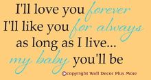 """This is a 2-Color Wall Sticker - each color will come as separate pieces, comes with alignment marks to line it up as shown in the image. Color #1 - """"I'll Love You"""" Color#2 - """"forever"""" Size: 12"""" x 23"""" (also available in a larger size) I'll love you forever I'll like for always As long as I live.. My baby you'll be #nursery #wallsticker"""