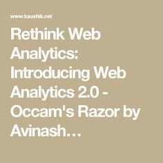Rethink Web Analytics: Introducing Web Analytics 2.0 - Occam's Razor by Avinash…