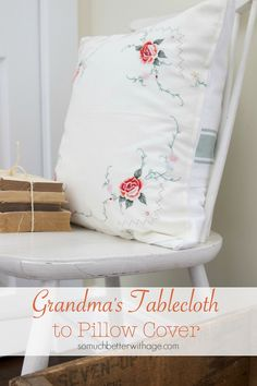 Grandma's tablecloth to pillow cover featured on Ella Claire