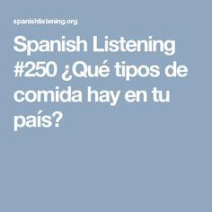 Spanish Listening #250 ¿Qué tipos de comida hay en tu país?