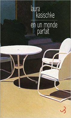Amazon.fr - En un monde parfait - Laura Kasischke, Eric Chédaille - Livres