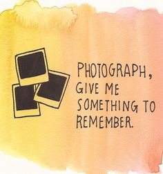 photograph, give me something to remember
