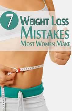 The 7 Common Weight Loss Mistakes Most Women Make