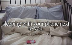 and checking the missed calls, emails and Facebook messages 20 differen times through the night. <3
