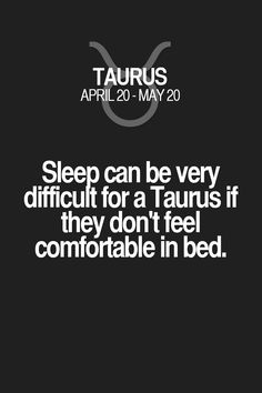 Sleep can be very difficult for a Taurus if they don't feel comfortable in bed. Taurus | Taurus Quotes | Taurus Zodiac Signs