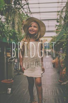 Bridget: exalted one. Origin: Irish