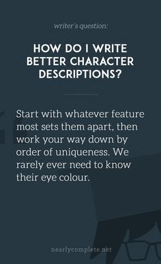 do I write better character descriptions?Write (disambiguation) Writing is a medium of human communication that represents language and emotion through the inscription or recording of signs and symbols. Writing may also refer to: Book Writing Tips, Creative Writing Prompts, Writing Quotes, Fiction Writing, Writing Resources, Writing Help, Writing Skills, Story Writing Ideas, Creative Writing Inspiration