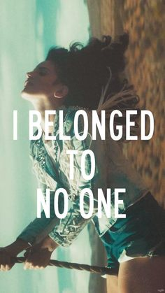 Who belonged to everyone, who belonged to nothing. Ride- Lana del Rey :D