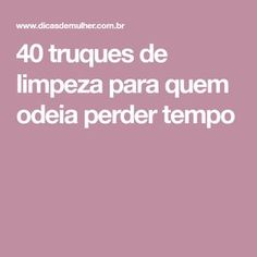 40 truques de limpeza para quem odeia perder tempo Personal Organizer, Clean House, Good To Know, Cleaning, Blog, Makeup, Cleaning Routines, Cleaning Tips, Leather Furniture