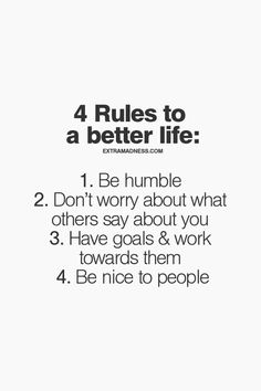 The 4 rules to make your life better. Wisdom Quotes, True Quotes, Great Quotes, Words Quotes, Quotes To Live By, Motivational Quotes, Inspirational Quotes, Sayings, Humility Quotes