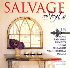 Salvage Style: 45 Home & Garden Projects Using Reclaimed Architectural Details by Joe Rhatigan http://www.amazon.com/dp/1579902057/ref=cm_sw_r_pi_dp_c6yFvb1MBE31X