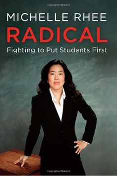 "Radical   Fighting to Put Students First  by Michelle Rhee  Harper Collins  Hardcover, $27.99  304 pages  ISBN: 978-0-06-220398-4  Book Review by Kam Williams  ""Why am I a radical? Because in order to live up to our promise as a nation, we cannot rest until we provide a quality education for all our children."