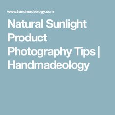 Natural Sunlight Product Photography Tips | Handmadeology