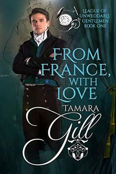 [Free] From France, with Love (League of Unweddable Gentlemen Book Author Tamara Gill, Historical Romance Books, Romance Authors, Love Book, Book 1, Got Books, Books To Read, France Love, Book Photography, Free Books