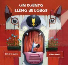 Un Cuento lleno de lobos, de Roberto Aliaga y Roger Olmos. Publicado por OQO Editora.   Reseña de Mi Cucolinet: http://micucolinet.blogspot.com.es/2014/10/hoy-leemos-un-cuento-lleno-de-lobos.html