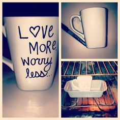 Write on a mug with a sharpie, bake for 30 minutes at 350 degrees! Easy and cute!