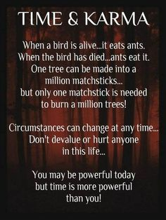 You may be powerful today, but Time is More POWERFUL THAN YOU!!! DON'T YOU FORGET THAT!!!