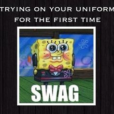 Trying on your uniform for the first time.