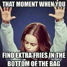 But you find out that isn't just an ordinary french fry, it's a curly fry! WOO-WOO!