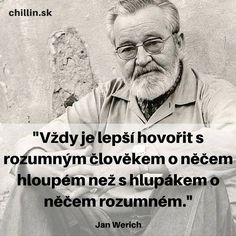 Vždy je lepší hovořit s rozumným člověkem o něčem hloupém než s hlupákem o něčem rozumném. Story Quotes, Life Quotes, Motivational Quotes, Inspirational Quotes, True Words, Self Improvement, Favorite Quotes, Quotations, Jokes