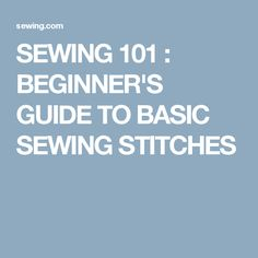 SEWING 101 : BEGINNER'S GUIDE TO BASIC SEWING STITCHES