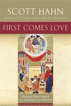 First Comes Love: Finding Your Family in the Church and the Trinity by Scott Hahn, http://www.amazon.com/dp/0385496621/ref=cm_sw_r_pi_dp_0p4prb1B2YF33