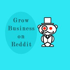 5 WAYS TO GROW YOUR BUSINESS ON REDDIT