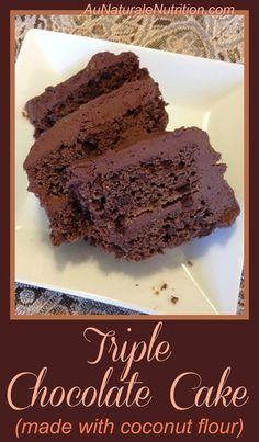 Triple Chocolate Cake! Made with coconut flour. Moist & delicious! www.aunaturalenutrition.com (Paleo & gluten free)