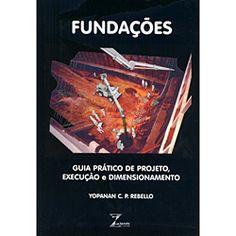 Fundações - Guia Prático de Projeto, Execução e Dimensionamento