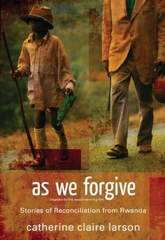Bestseller Books Online As We Forgive: Stories of Reconciliation from Rwanda Catherine Claire Larson $10.87  - http://www.ebooknetworking.net/books_detail-0310287308.html