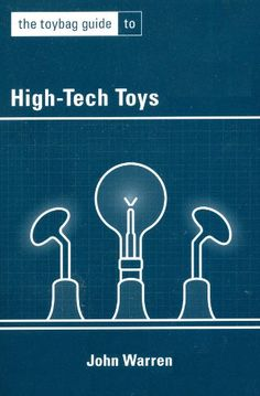 The Toybag Guide to High-Tech Toys by John Warren