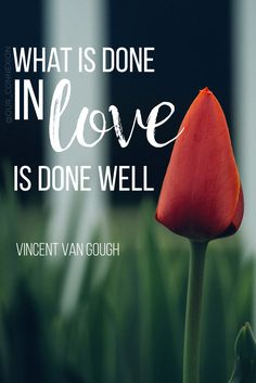What is done in #love is done well. --Vincent Van Gough #quote