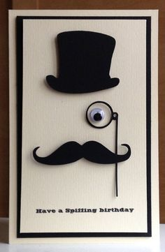 By Marie. She used her Silhouette Cameo to cut the hat, mustache, and monocle. Cut card! Love the sentiment too.