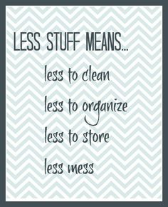 Less stuff means...less to clean, organize, or store!