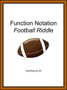 Make practice more interesting for your algebra students with this worksheet featuring a football riddle!  Thirteen questions are incorporated into the activity and students must perform the order of operations carefully to get the correct answers.  CCSS.MATH.CONTENT.HSF.IF.A.2
