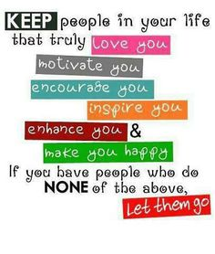 Keep people in your live that truly...