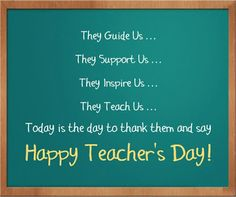 In this post you will get top and best collections of the Happy Teachers Day pictures, quotes and inspirational stuff. Happy Teachers Day Poems, Teachers Day Pictures, Teachers Day Message, Wishes For Teacher, Best Teacher Quotes, Teachers Day Greetings, Teachers Day Gifts, Teacher Cards, Thoughts For Teachers Day