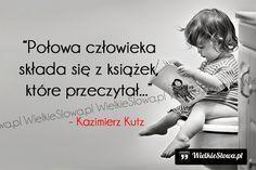 Połowa człowieka składa się z książek... #Kutz-Kazimierz, #Człowiek, #Książki I Love Books, Books To Read, My Books, Weekend Humor, Pretty Words, True Quotes, Motto, Book Worms, Quotations