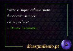 viver é super difícilo mais fundoestá sempre na superfície -Paulo Leminski