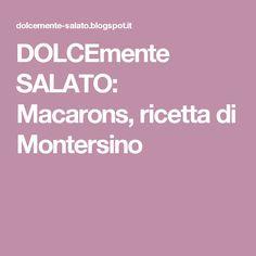 DOLCEmente SALATO: Macarons, ricetta di Montersino