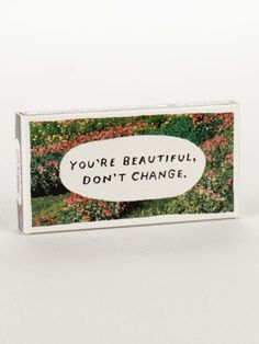 One of our favorite sentiments, now on a pretty little pack of gum. It's true, you know. Don't ever.  8 pieces of candy-coated, fruit-flavored gum in each box.