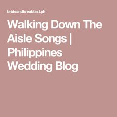 Walking Down The Aisle Songs | Philippines Wedding Blog